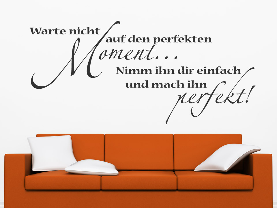 wandtattoo warte nicht auf den perfekten moment nimm ihn dir einfach. Black Bedroom Furniture Sets. Home Design Ideas