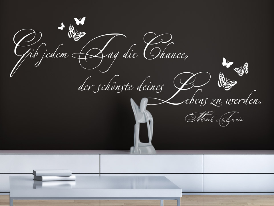 wandtattoo gib jedem tag die chance der sch nste deines lebens zu werden. Black Bedroom Furniture Sets. Home Design Ideas